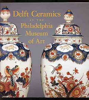 9780876331705: Delft Ceramics at the Philadelphia Museum of Art