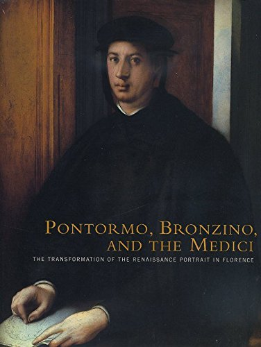 9780876331811: Pontormo, Bronzino, And The Medici: The Transformation Of The Renaissance Portrait In Florence