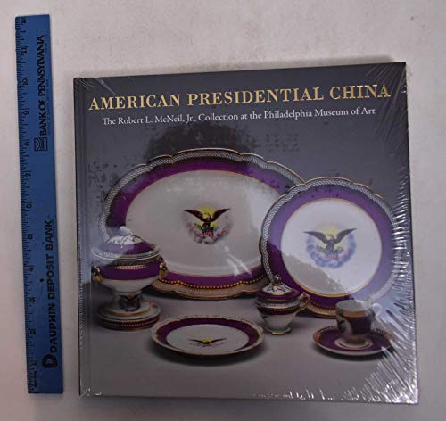 9780876331927: American Presidential China: The Robert L. Mcneil Jr., Collection at the Philadelphia Museum of Art
