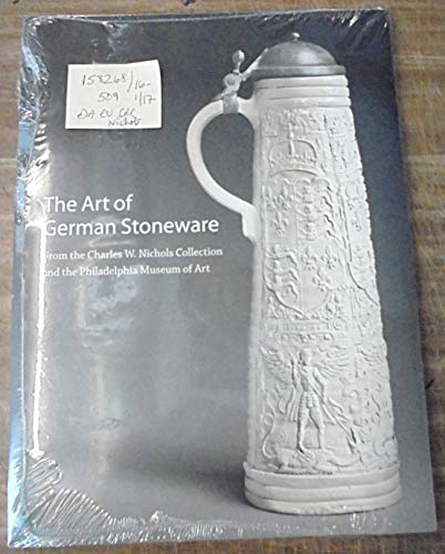 9780876332368: The Art of German Stoneware, 1300-1900: From the Charles W. Nichols Collection and the Philadelphia Museum of Art