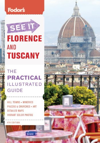 Fodor's See It Florence and Tuscany, 4th Edition (Full-color Travel Guide): Fodor's
