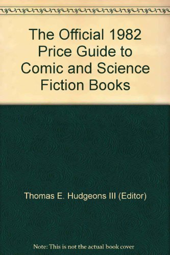 The Official 1982 Price Guide to Comic and Science Fiction Books: Thomas E. Hudgeons III (Editor)