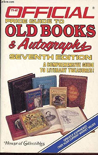 THE OFFICIAL PRICE GUIDE TO OLD BOOKS & AUTOGRAPHS: Seventh Edition. A Comprehensive Guide to Lit...