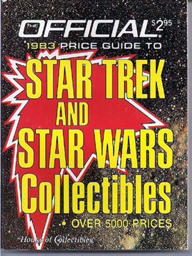 The Official 1983 Price Guide to Star Trek and Star Wars Collectibles over 5000 prices: ...