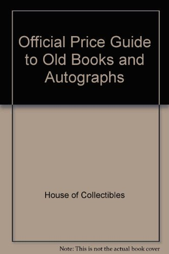 Official Price Guide to Old Books and Autographs (9780876374108) by House of Collectibles