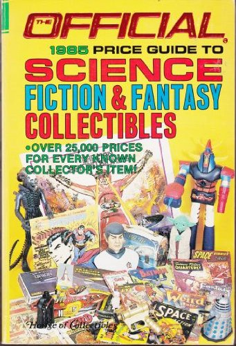 The Official 1985 Price Guide to Science Fiction & Fantasy Collectibles (9780876374184) by House Of Collectibles