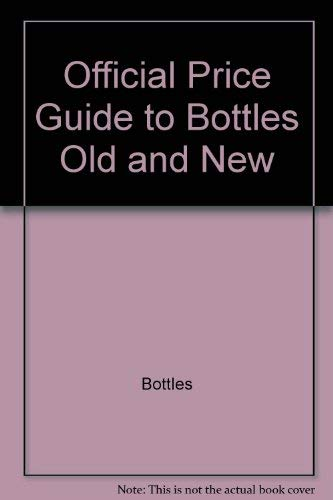 9780876375211: The Official Price Guide To Bottles Old & New