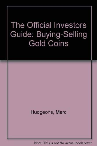 The Official Investors Guide Gold Coins: A Simple, No-nonsense Approach To Financial Security (2nd Edition) (9780876375358) by House Of Collectibles