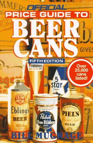 Official Price Guide to Beer Cans, 5th Edition: Mugrage, Bill