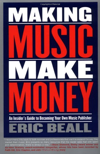 9780876390078: Making Music Make Money: An Insider's Guide to Becoming Your Own Music Publisher (Berklee Press)