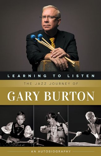 9780876391402: Learning to Listen: The Jazz Journey of Gary Burton: An Autobiography