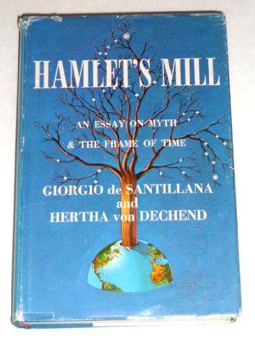 Hamlet's Mill: An Essay on Myth and the Frame of Time: Giorgio de Santillana, Hertha von ...