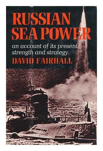 RUSSIAN SEA POWER: An Account of Its Present Strength and Strategy