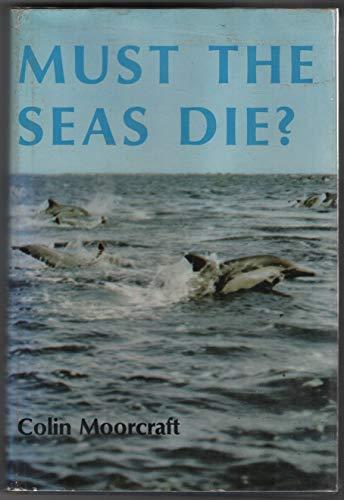9780876450697: Must the Seas Die