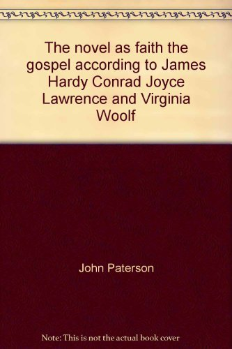 The novel as faith,: The gospel according to James, Hardy, Conrad, Joyce, Lawrence and Virginia Woolf (0876450753) by John Paterson