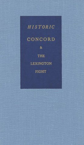 Historic Concord A Handbook Of Its Story & Its Memorials With An Account Of The Lexington Fight...