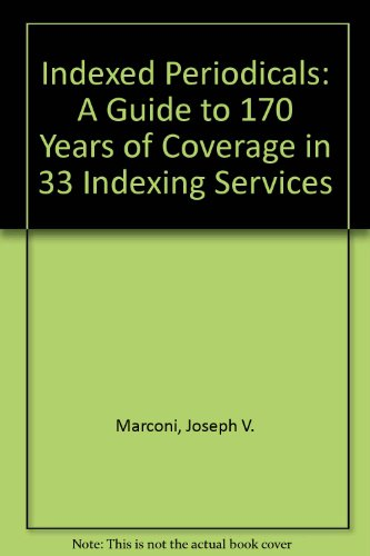 Indexed Periodicals: A Guide to 170 Years of Coverage in 33 Indexing Services: Marconi, Joseph V.