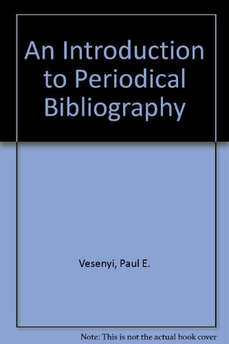 An Introduction to Periodical Bibliography: Paul E. Vesenyi