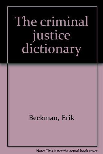 The criminal justice dictionary: Beckman, Erik