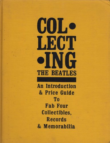 Collecting the Beatles: An Introduction and Price Guide to Fabulous Four Collectibles Volume 1 (...