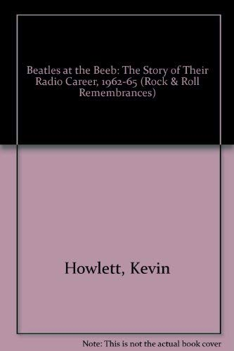"9780876501689: ""Beatles"" at the Beeb: The Story of Their Radio Career, 1962-65 (Rock & Roll Remembrances)"
