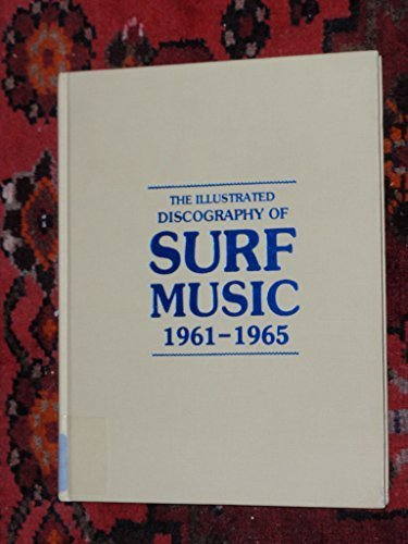 9780876501740: Illustrated Discography of Surf Music, 1961-65 (Rock and Roll Reference, No 15)