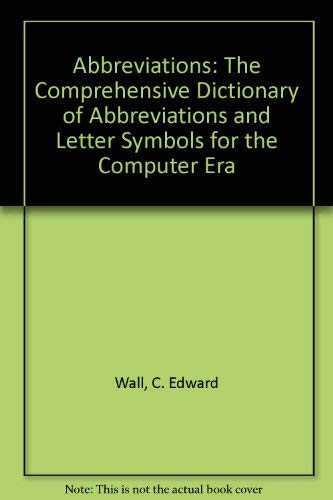 Abbreviations: The Comprehensive Dictionary of Abbreviations and Letter Symbols for the Computer ...