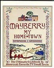 9780876502112: Mayberry, My Hometown: The Ultimate Guidebook to America's Favorite T.V. Small Town