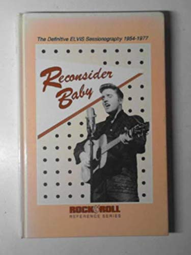 9780876502204: Reconsider Baby: The Definitive Elvis Sessiongraphy, 1954-1977 (Rock & roll reference series)