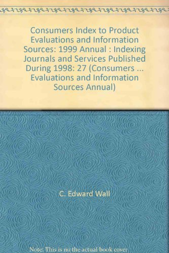 Consumers Index to Product Evaluations and Information Sources: 1999 Annual : Indexing Journals and...