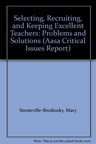 9780876521434: Selecting, Recruiting, and Keeping Excellent Teachers: Problems and Solutions (Aasa Critical Issues Report)