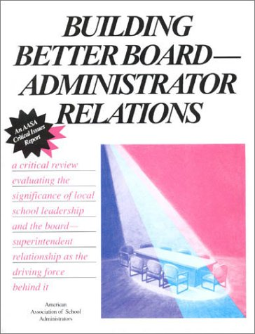 9780876521809: Building Better Board/Administrator Relations: Problems and Solutions (Aasa Critical Issues)