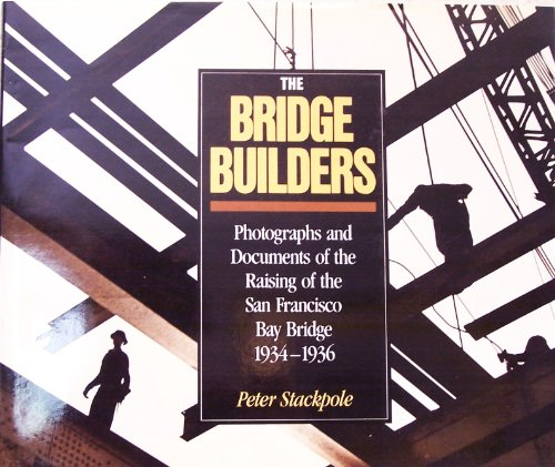The Bridge Builders: Photographs & Documents of: Peter Stackpole
