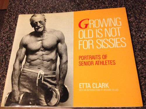 9780876540589: Growing Old is Not for Sissies: Bk. 1: Portraits of Senior Athletes