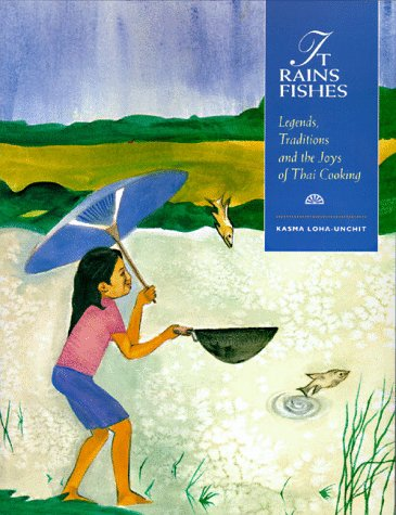 9780876543566: It Rains Fishes: Legends, Traditions, and the Joys of Thai Cooking