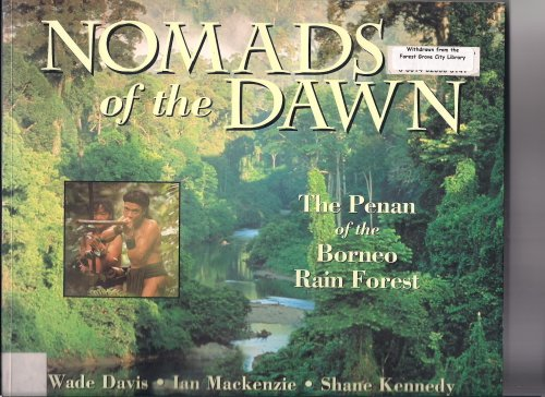 Nomads of the Dawn: The Penan of the Borneo Rain Forest: Davis, Wade; MacKenzie, Ian; Kennedy, ...