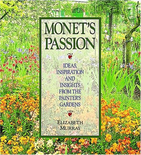 9780876544433: Monet's Passion: Ideas, Inspiration and Insights from the Painter's Gardens