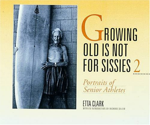 9780876544785: Growing Old Is Not for Sissies II: Portraits of Senior Athletes (Bk. 2)
