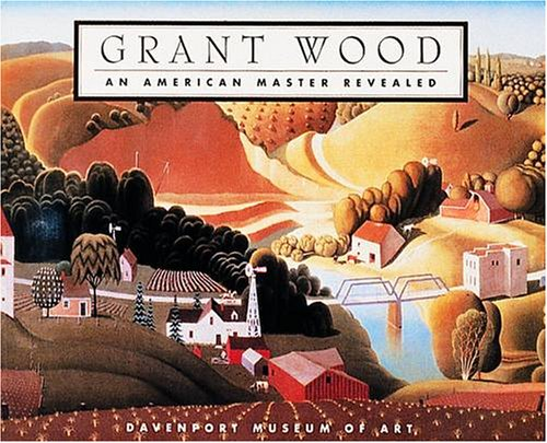 9780876544853: Grant Wood: An American Master Revealed
