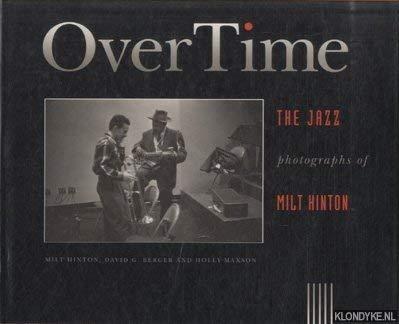 OverTime: The Jazz Photographs of Milt Hinton: Hinton, Milt/David G. Berger/Holly Maxson