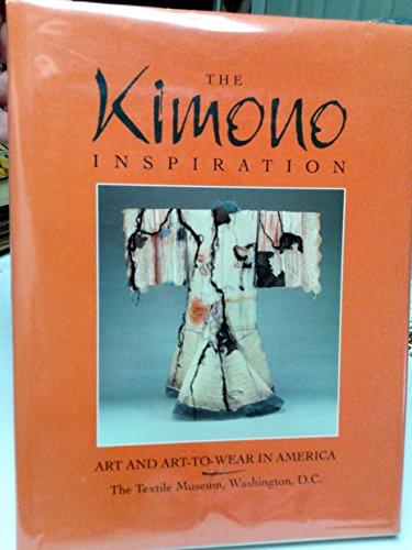 The Kimono Inspiration: Art and Art-To-Wear in America: Stevens, Rebecca and Wada, Yoshiko, editors