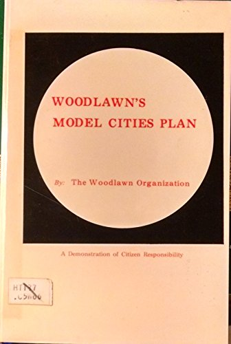 Woodlawn's Model Cities Plan: a Demonstration of Citizen Responsibility: Woodlawn Organization