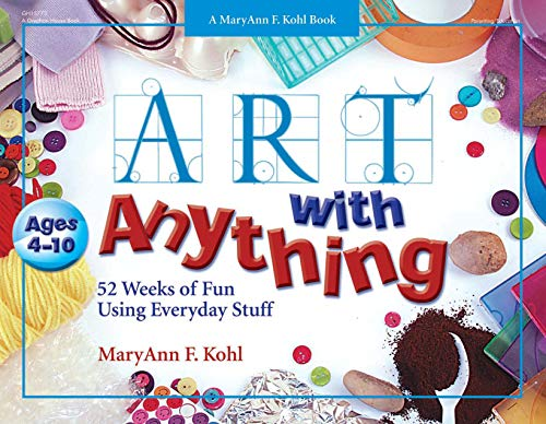9780876590850: Art with Anything: 52 Weeks of Fun Using Everyday Stuff (Mary Ann Kohl Books)