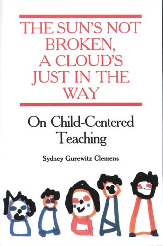 9780876591093: The Sun's Not Broken, a Cloud's Just in the Way: On Child-Centered Teaching