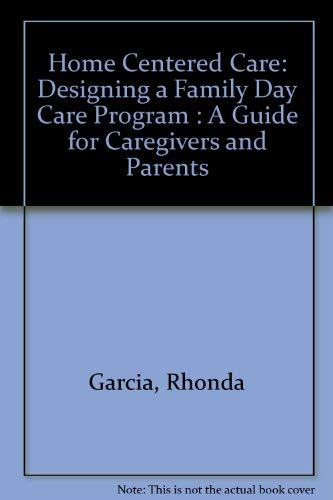 9780876591543: Home Centered Care: Designing a Family Day Care Program : A Guide for Caregivers and Parents