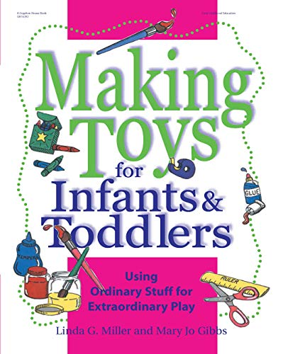 Making Toys for Infants and Toddlers: Using: Miller, Linda G;