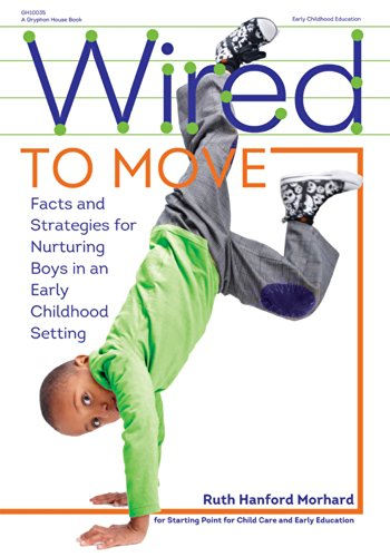 9780876593226: Wired to Move!: Facts and Strategies for Nurturing Boys in Early Childhood Settings