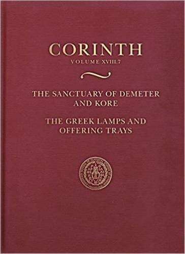 9780876611876: The Sanctuary of Demeter and Kore: The Greek Lamps and Offering Trays (Corinth: Results of Excavations Conducted By the American School of Classical Studies at Athens)