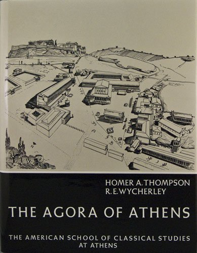 The Agora of Athens: The History, Shape, and Uses of an Ancient City Center (Athenian Agora): Homer...