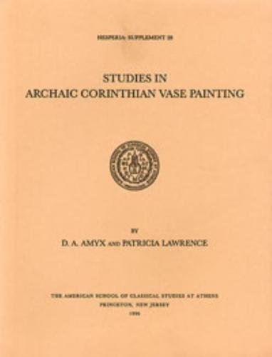 Studies in Archaic Corinthian Vase Painting.: D. A. Amyx and Patricia Lawrence.